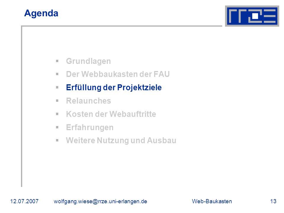 Web-Baukasten12.07.2007wolfgang.wiese@rrze.uni-erlangen.de13 Agenda Grundlagen Der Webbaukasten der FAU Erfüllung der Projektziele Relaunches Kosten d