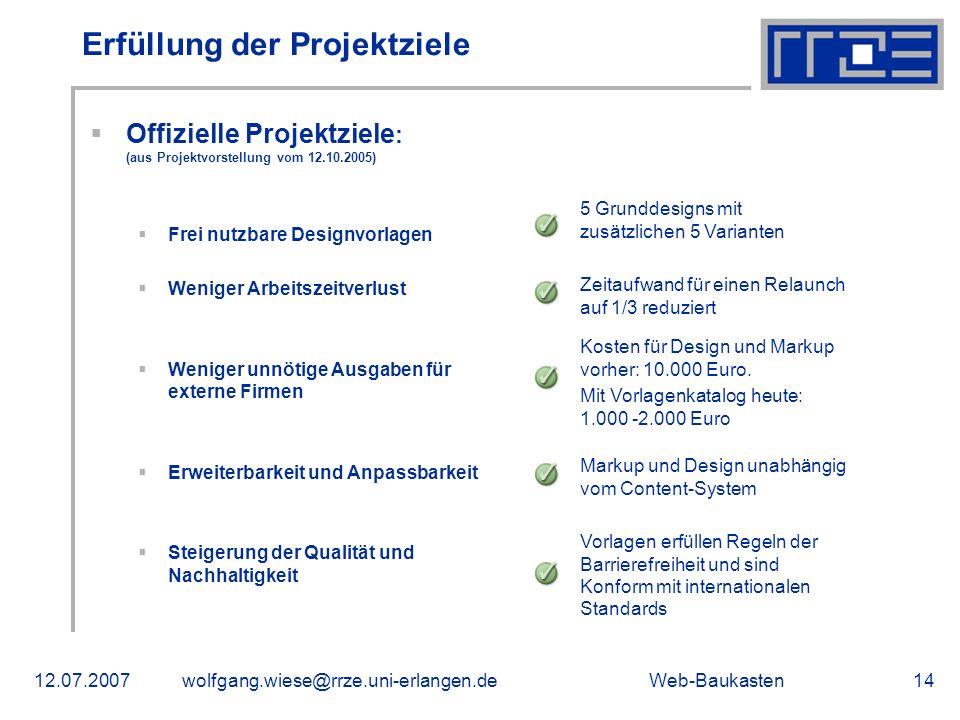 Web-Baukasten12.07.2007wolfgang.wiese@rrze.uni-erlangen.de14 Erfüllung der Projektziele Offizielle Projektziele : (aus Projektvorstellung vom 12.10.20