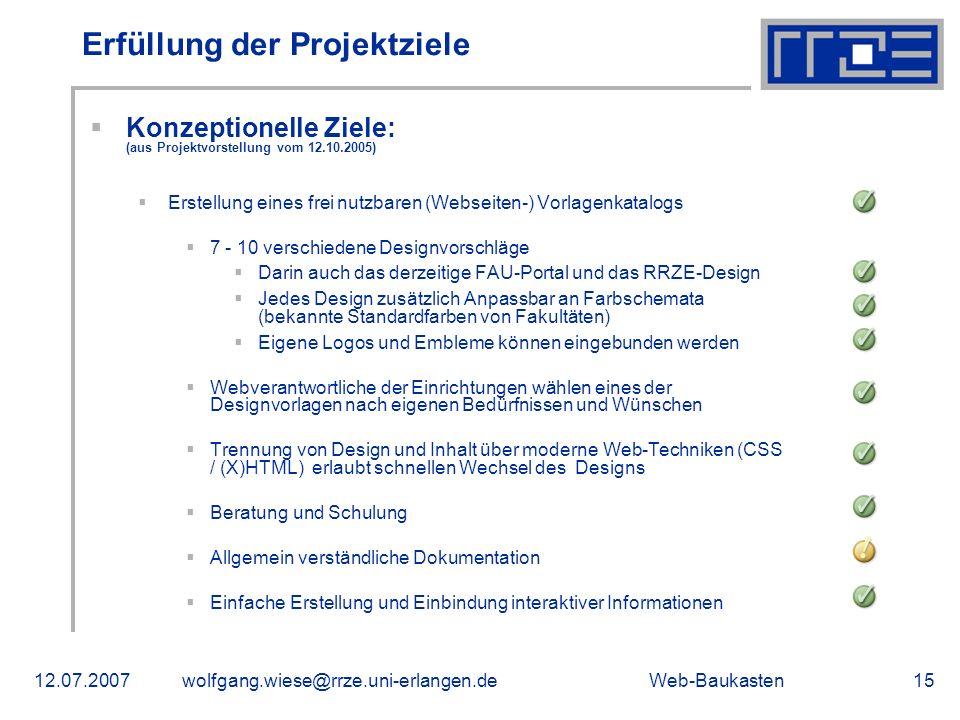 Web-Baukasten12.07.2007wolfgang.wiese@rrze.uni-erlangen.de15 Erfüllung der Projektziele Konzeptionelle Ziele: (aus Projektvorstellung vom 12.10.2005)