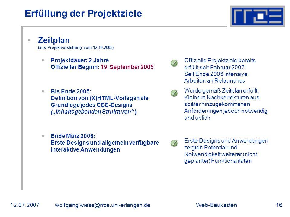 Web-Baukasten12.07.2007wolfgang.wiese@rrze.uni-erlangen.de16 Erfüllung der Projektziele Zeitplan (aus Projektvorstellung vom 12.10.2005) Projektdauer: