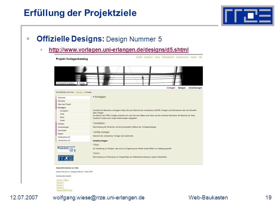 Web-Baukasten12.07.2007wolfgang.wiese@rrze.uni-erlangen.de19 Erfüllung der Projektziele Offizielle Designs: Design Nummer 5 http://www.vorlagen.uni-er