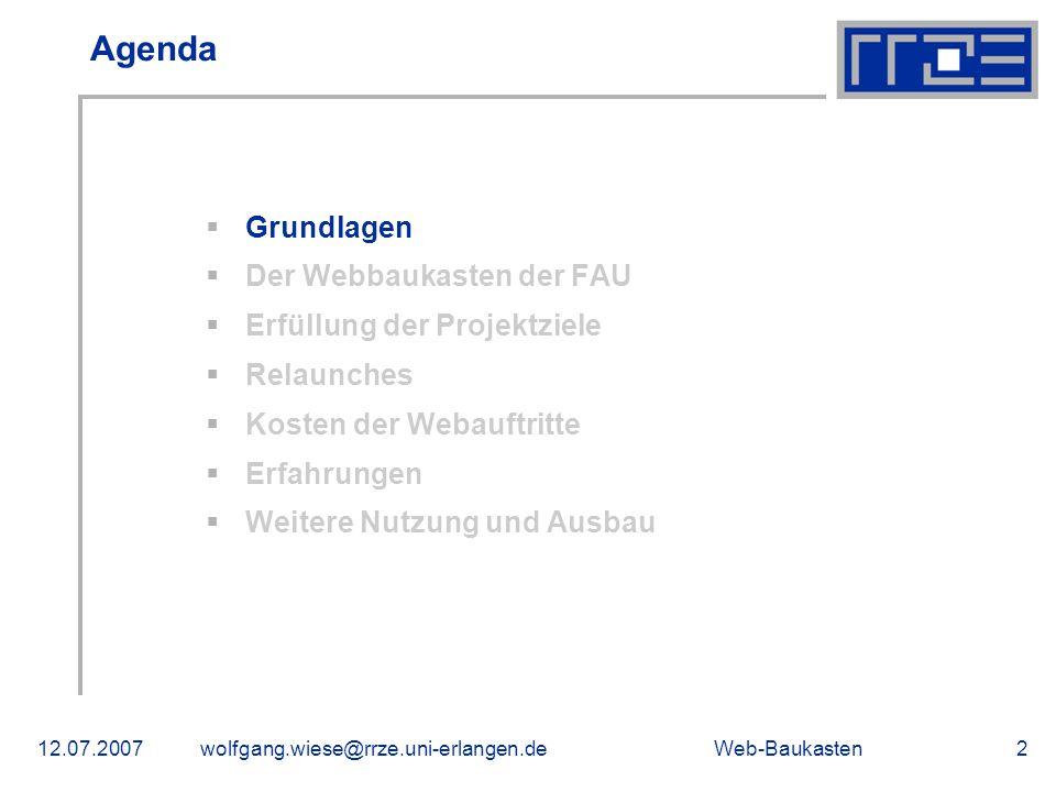 Web-Baukasten12.07.2007wolfgang.wiese@rrze.uni-erlangen.de2 Agenda Grundlagen Der Webbaukasten der FAU Erfüllung der Projektziele Relaunches Kosten de