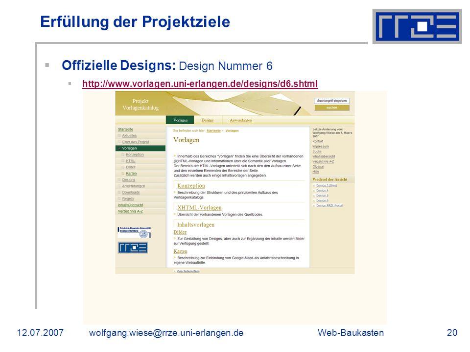 Web-Baukasten12.07.2007wolfgang.wiese@rrze.uni-erlangen.de20 Erfüllung der Projektziele Offizielle Designs: Design Nummer 6 http://www.vorlagen.uni-er