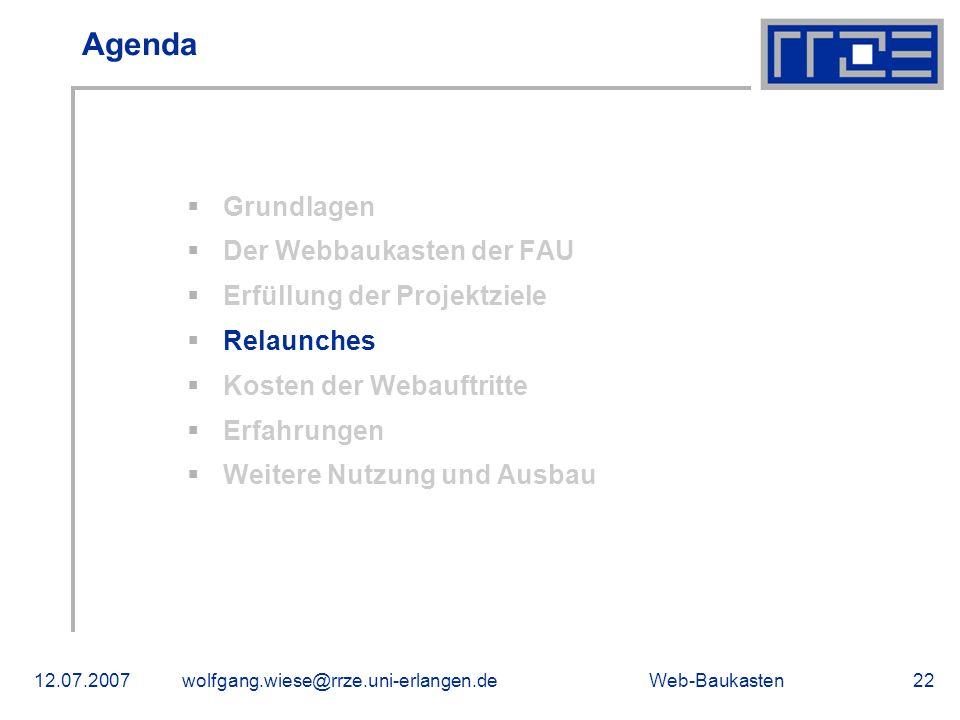 Web-Baukasten12.07.2007wolfgang.wiese@rrze.uni-erlangen.de22 Agenda Grundlagen Der Webbaukasten der FAU Erfüllung der Projektziele Relaunches Kosten d