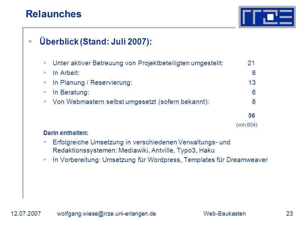 Web-Baukasten12.07.2007wolfgang.wiese@rrze.uni-erlangen.de23 Überblick (Stand: Juli 2007): Unter aktiver Betreuung von Projektbeteiligten umgestellt: