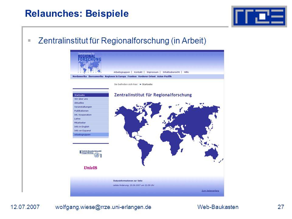 Web-Baukasten12.07.2007wolfgang.wiese@rrze.uni-erlangen.de27 Zentralinstitut für Regionalforschung (in Arbeit) Relaunches: Beispiele