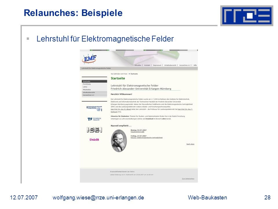 Web-Baukasten12.07.2007wolfgang.wiese@rrze.uni-erlangen.de28 Lehrstuhl für Elektromagnetische Felder Relaunches: Beispiele