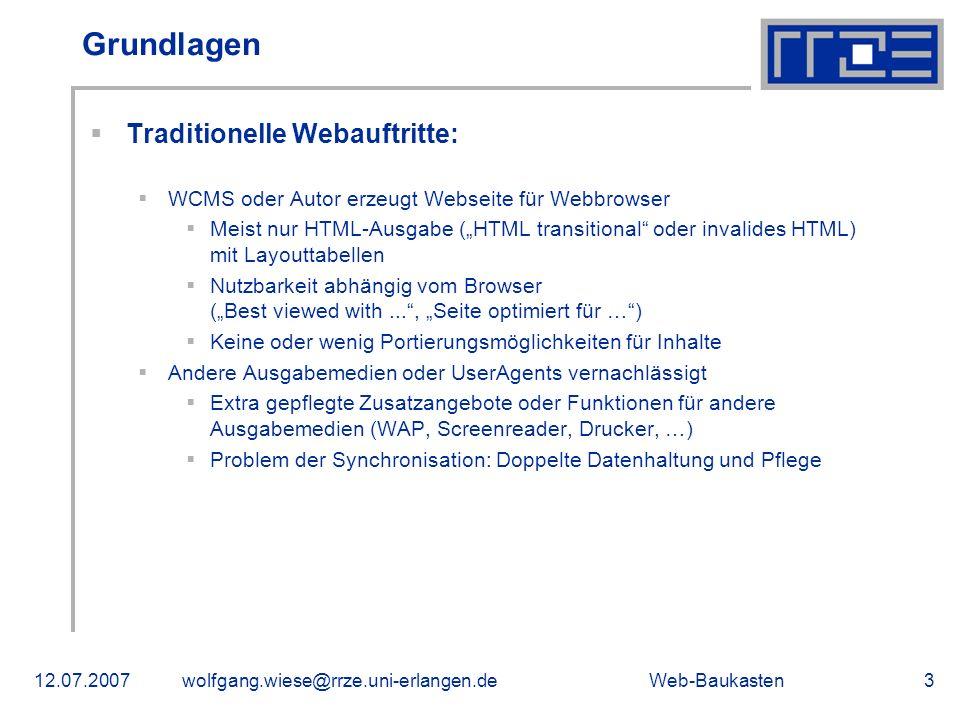 Web-Baukasten12.07.2007wolfgang.wiese@rrze.uni-erlangen.de3 Grundlagen Traditionelle Webauftritte: WCMS oder Autor erzeugt Webseite für Webbrowser Mei