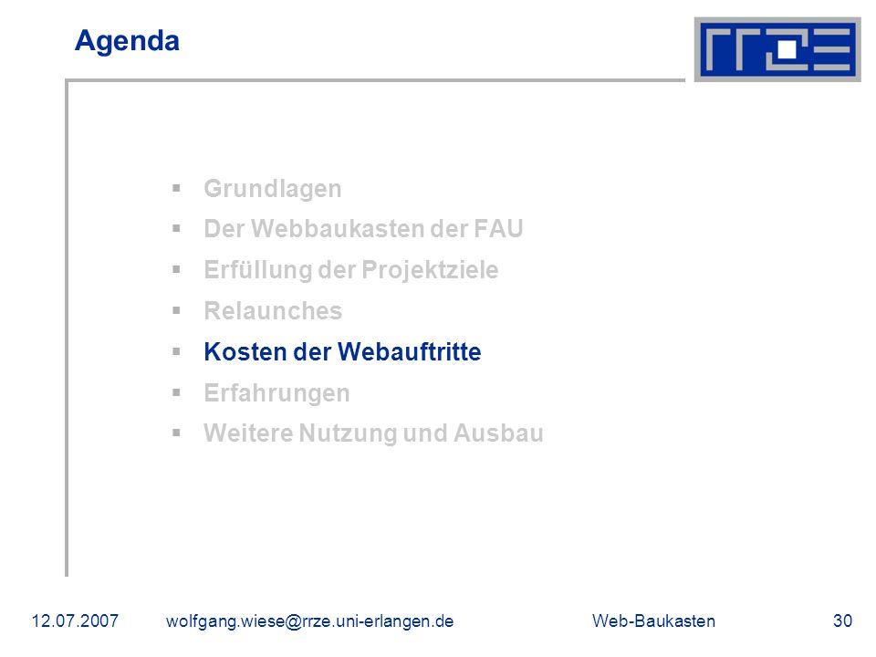 Web-Baukasten12.07.2007wolfgang.wiese@rrze.uni-erlangen.de30 Agenda Grundlagen Der Webbaukasten der FAU Erfüllung der Projektziele Relaunches Kosten d