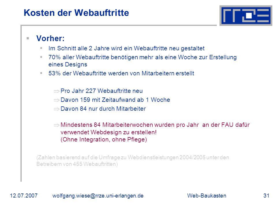 Web-Baukasten12.07.2007wolfgang.wiese@rrze.uni-erlangen.de31 Kosten der Webauftritte Vorher: Im Schnitt alle 2 Jahre wird ein Webauftritte neu gestalt