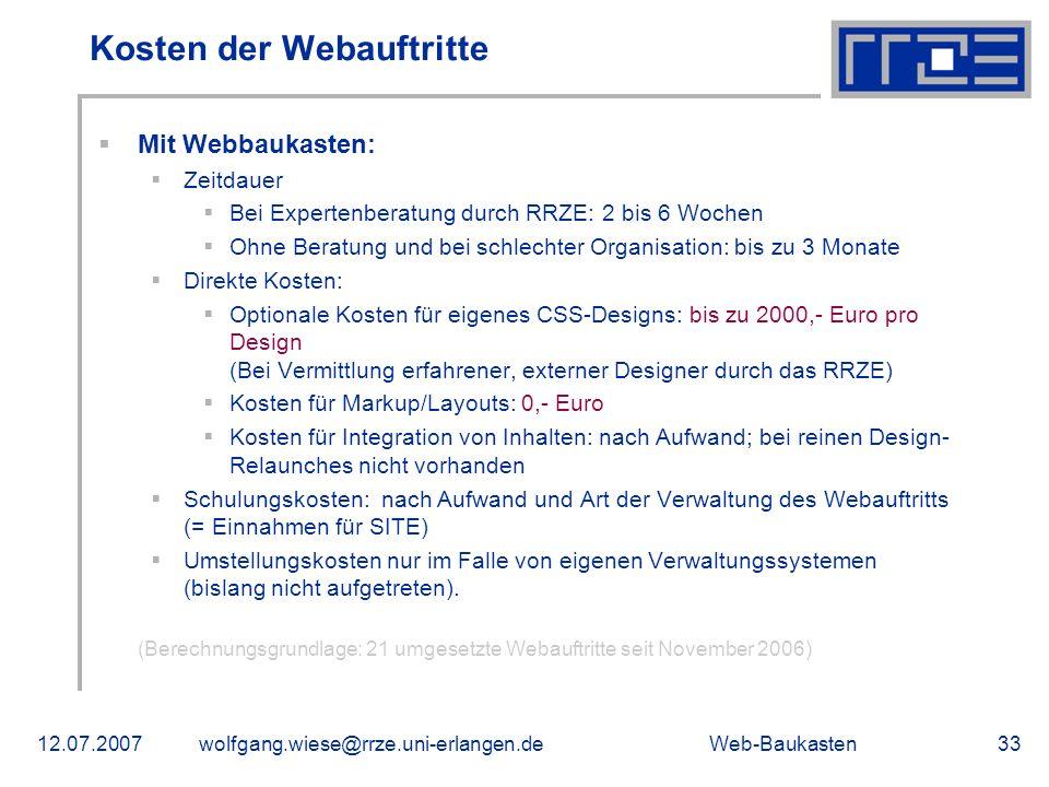 Web-Baukasten12.07.2007wolfgang.wiese@rrze.uni-erlangen.de33 Kosten der Webauftritte Mit Webbaukasten: Zeitdauer Bei Expertenberatung durch RRZE: 2 bi
