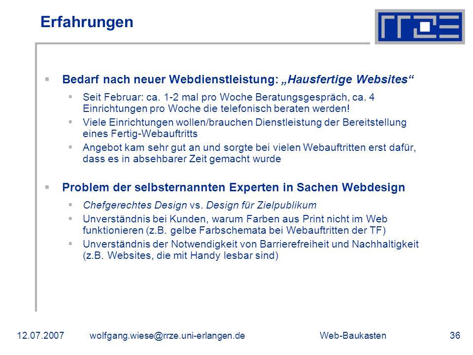 Web-Baukasten12.07.2007wolfgang.wiese@rrze.uni-erlangen.de36 Erfahrungen Bedarf nach neuer Webdienstleistung: Hausfertige Websites Seit Februar: ca. 1