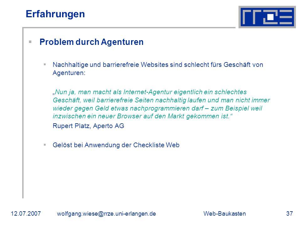 Web-Baukasten12.07.2007wolfgang.wiese@rrze.uni-erlangen.de37 Erfahrungen Problem durch Agenturen Nachhaltige und barrierefreie Websites sind schlecht