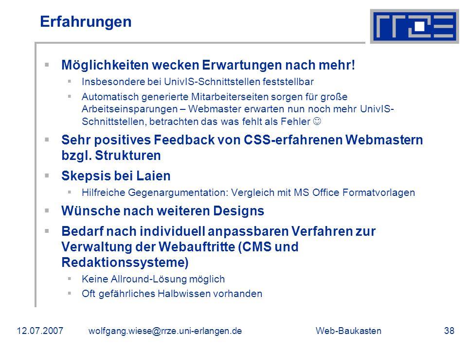 Web-Baukasten12.07.2007wolfgang.wiese@rrze.uni-erlangen.de38 Erfahrungen Möglichkeiten wecken Erwartungen nach mehr! Insbesondere bei UnivIS-Schnittst