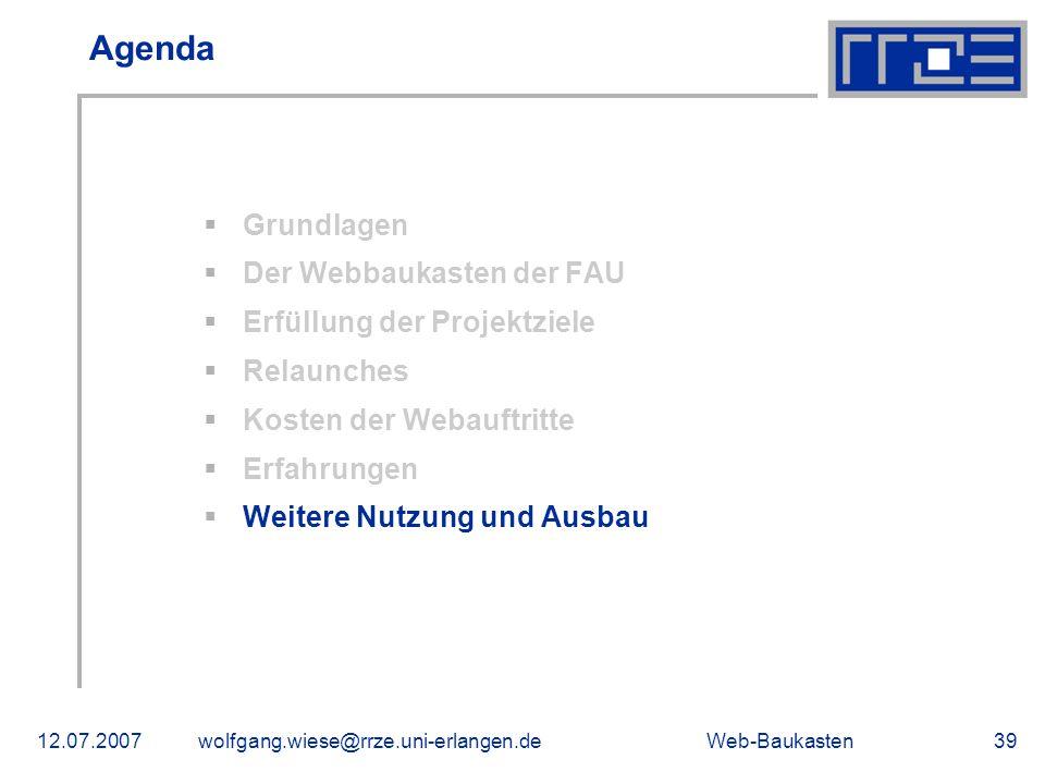 Web-Baukasten12.07.2007wolfgang.wiese@rrze.uni-erlangen.de39 Agenda Grundlagen Der Webbaukasten der FAU Erfüllung der Projektziele Relaunches Kosten d