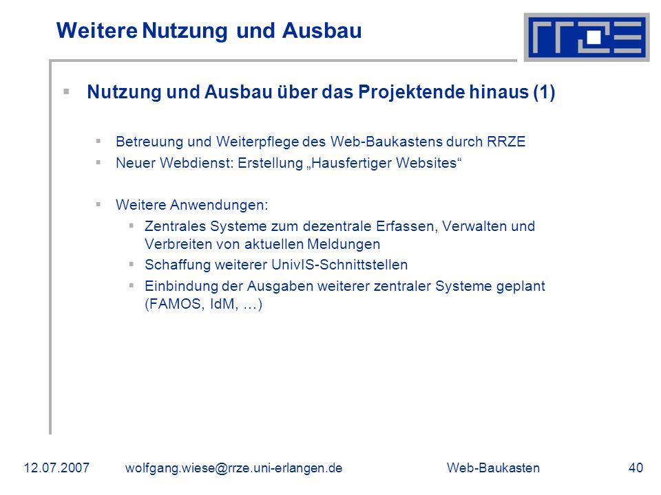 Web-Baukasten12.07.2007wolfgang.wiese@rrze.uni-erlangen.de40 Weitere Nutzung und Ausbau Nutzung und Ausbau über das Projektende hinaus (1) Betreuung u