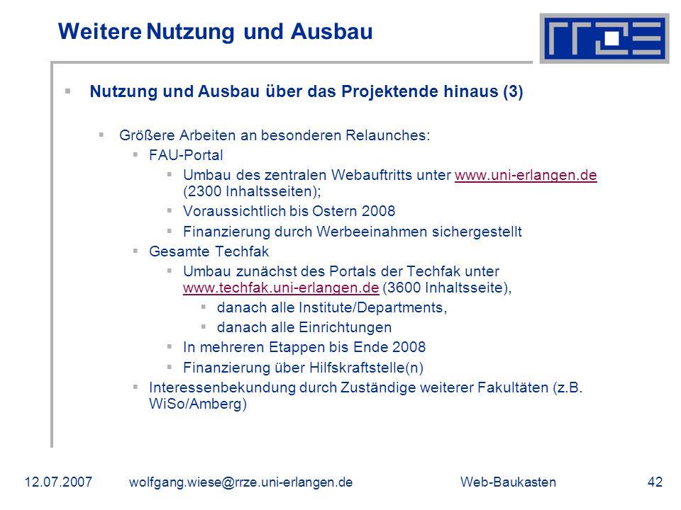 Web-Baukasten12.07.2007wolfgang.wiese@rrze.uni-erlangen.de42 Weitere Nutzung und Ausbau Nutzung und Ausbau über das Projektende hinaus (3) Größere Arb