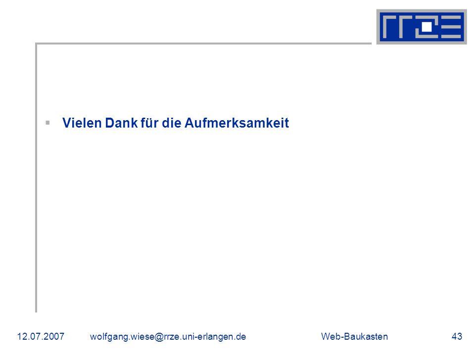 Web-Baukasten12.07.2007wolfgang.wiese@rrze.uni-erlangen.de43 Vielen Dank für die Aufmerksamkeit