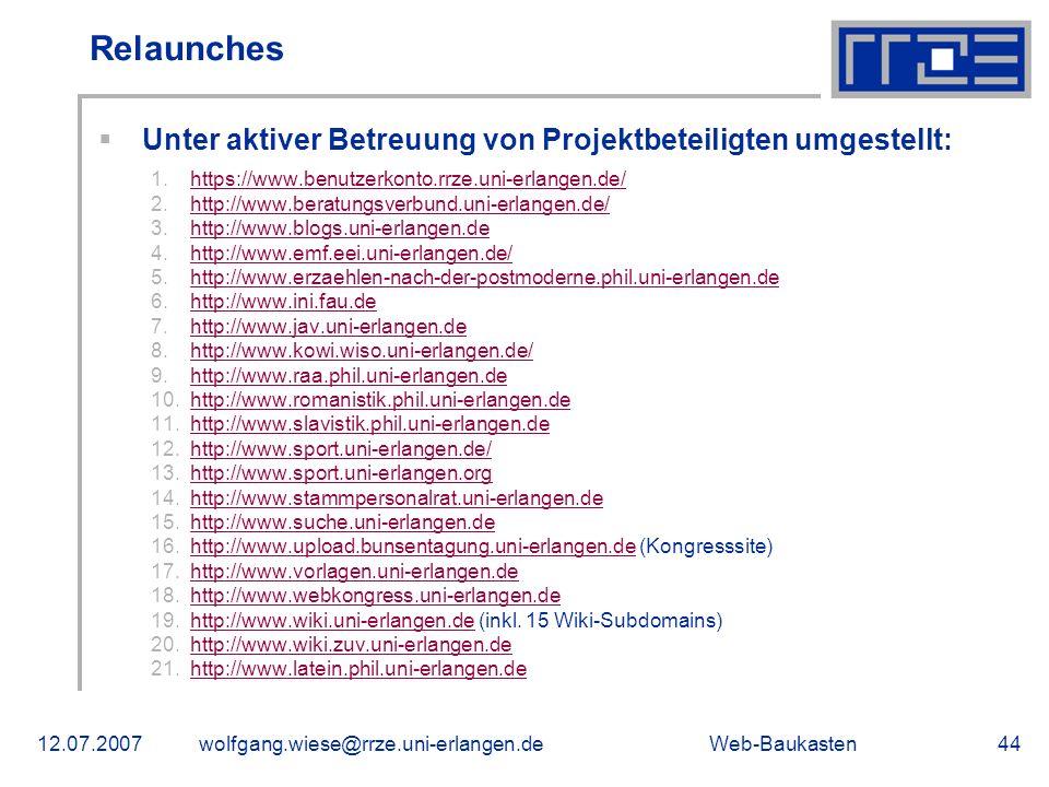 Web-Baukasten12.07.2007wolfgang.wiese@rrze.uni-erlangen.de44 Relaunches Unter aktiver Betreuung von Projektbeteiligten umgestellt: 1.https://www.benut