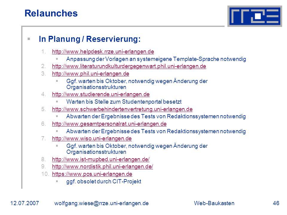 Web-Baukasten12.07.2007wolfgang.wiese@rrze.uni-erlangen.de46 In Planung / Reservierung: 1.http://www.helpdesk.rrze.uni-erlangen.dehttp://www.helpdesk.