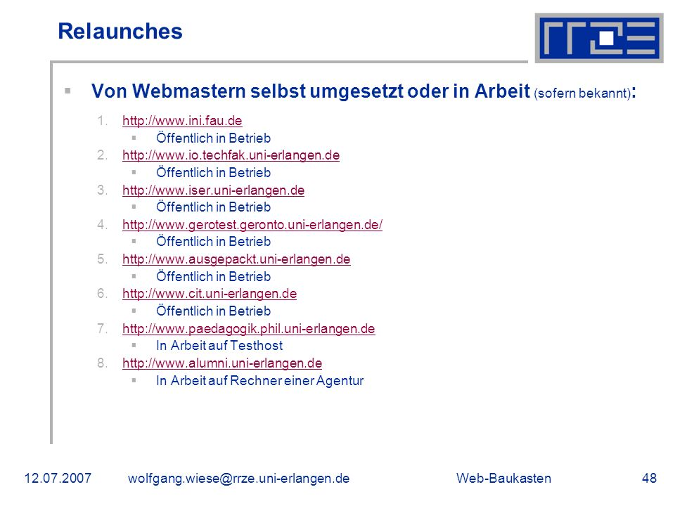Web-Baukasten12.07.2007wolfgang.wiese@rrze.uni-erlangen.de48 Von Webmastern selbst umgesetzt oder in Arbeit (sofern bekannt) : 1.http://www.ini.fau.de