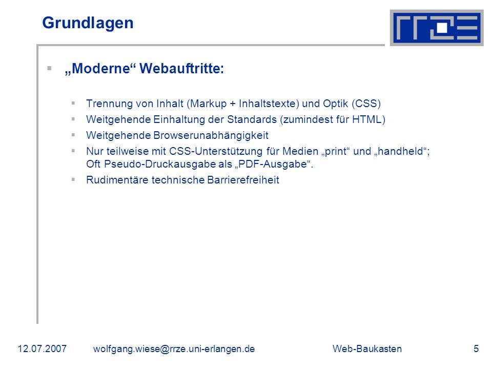 Web-Baukasten12.07.2007wolfgang.wiese@rrze.uni-erlangen.de5 Grundlagen Moderne Webauftritte: Trennung von Inhalt (Markup + Inhaltstexte) und Optik (CS