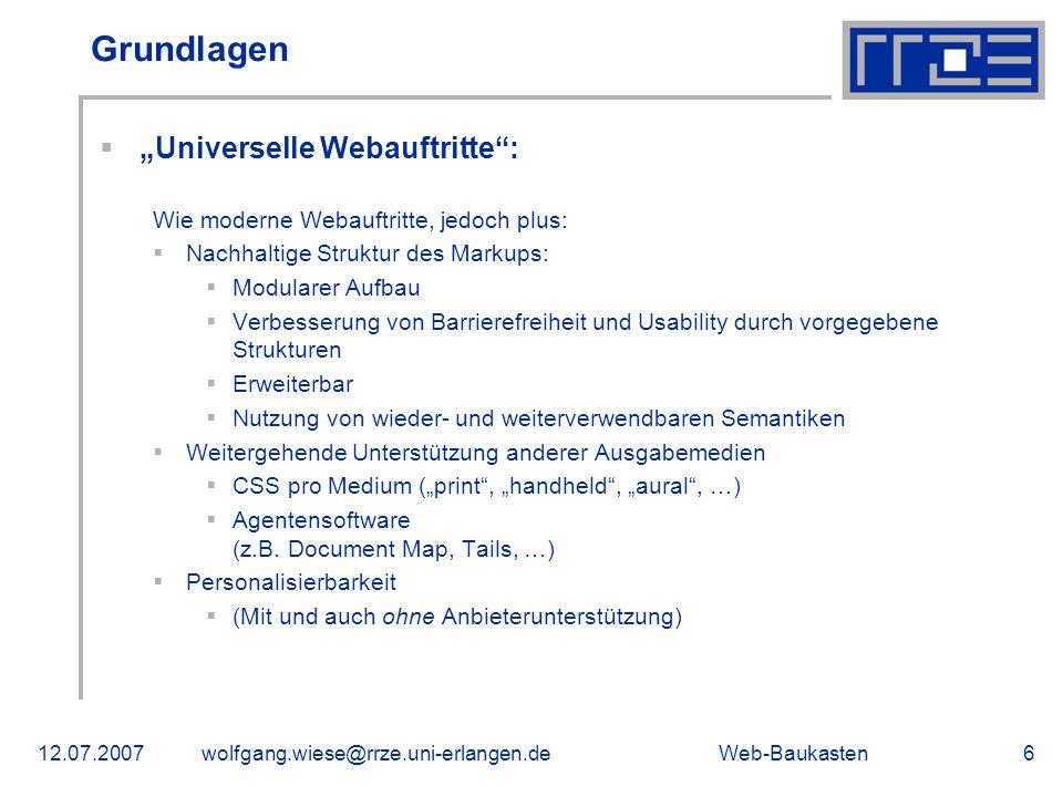 Web-Baukasten12.07.2007wolfgang.wiese@rrze.uni-erlangen.de6 Grundlagen Universelle Webauftritte: Wie moderne Webauftritte, jedoch plus: Nachhaltige St