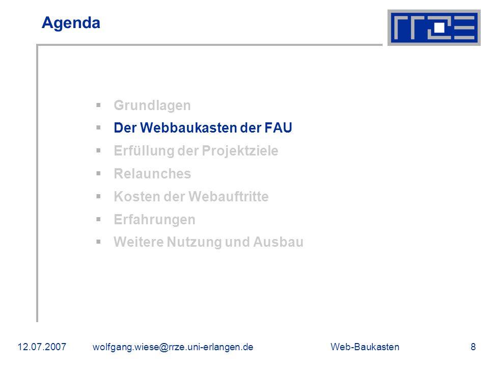 Web-Baukasten12.07.2007wolfgang.wiese@rrze.uni-erlangen.de8 Agenda Grundlagen Der Webbaukasten der FAU Erfüllung der Projektziele Relaunches Kosten de