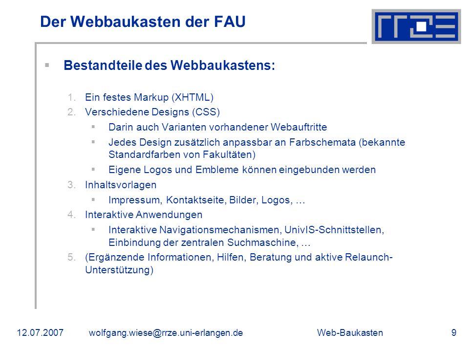 Web-Baukasten12.07.2007wolfgang.wiese@rrze.uni-erlangen.de9 Der Webbaukasten der FAU Bestandteile des Webbaukastens: 1.Ein festes Markup (XHTML) 2.Ver