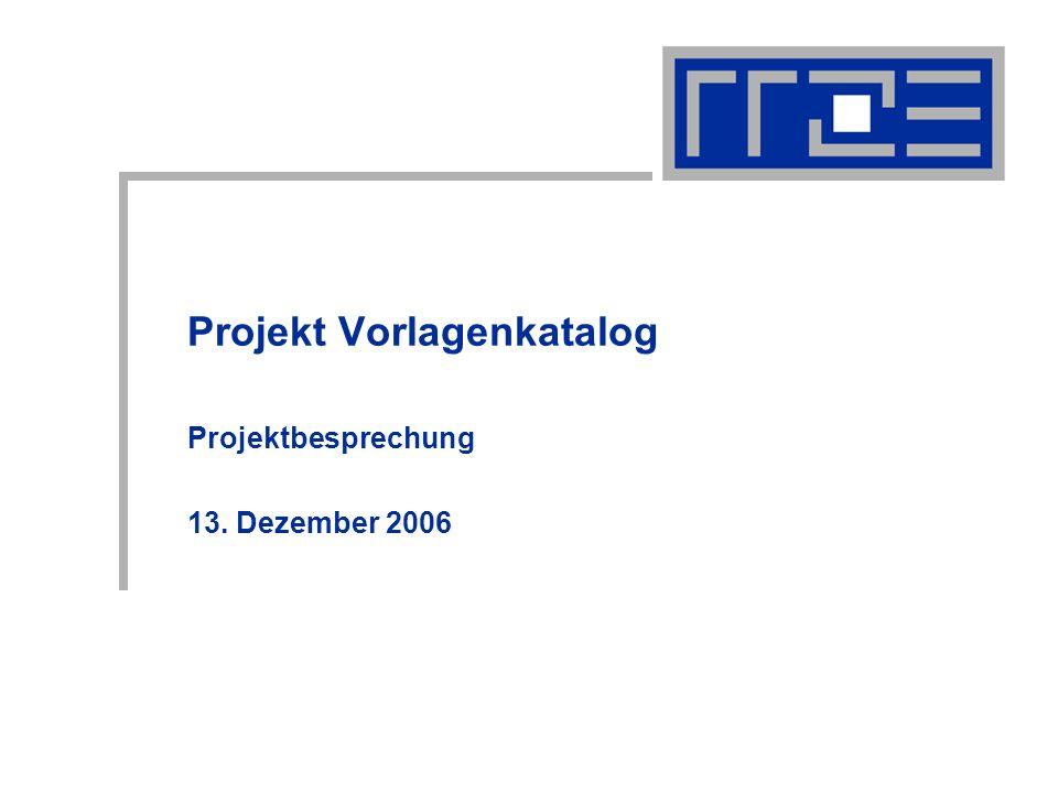 Projekt Vorlagenkatalog Projektbesprechung 13. Dezember 2006