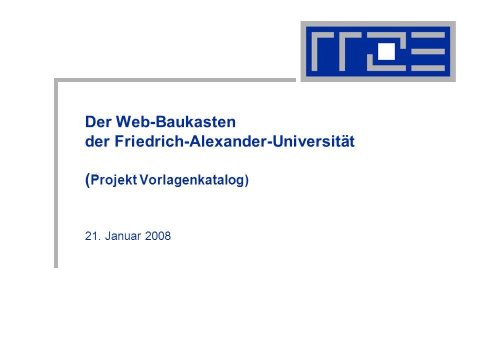 Der Web-Baukasten der Friedrich-Alexander-Universität ( Projekt Vorlagenkatalog) 21. Januar 2008