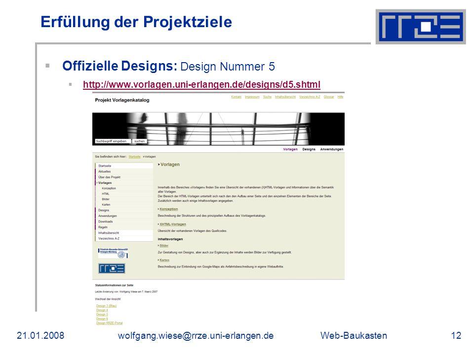 Web-Baukasten21.01.2008wolfgang.wiese@rrze.uni-erlangen.de12 Erfüllung der Projektziele Offizielle Designs: Design Nummer 5 http://www.vorlagen.uni-erlangen.de/designs/d5.shtml