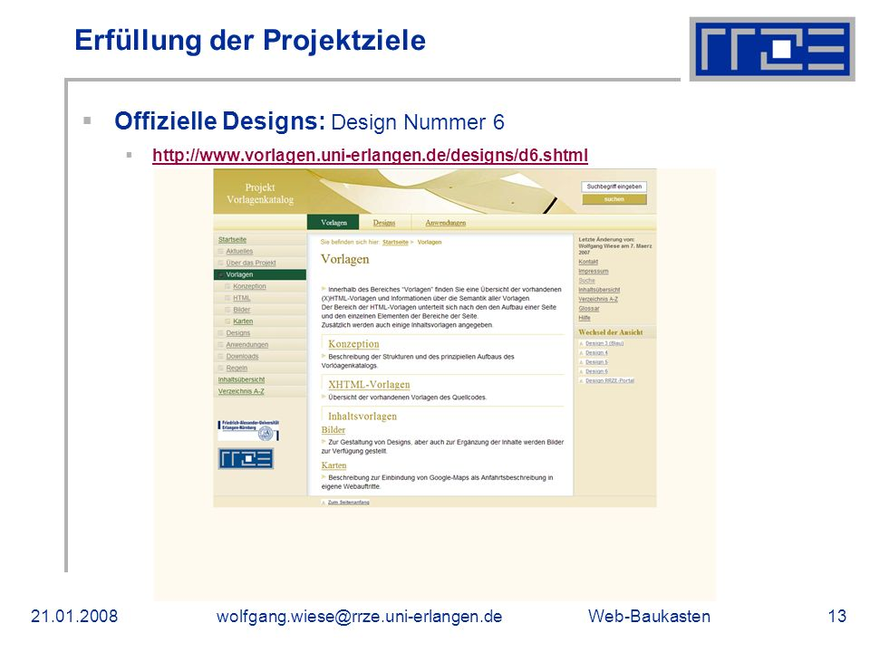 Web-Baukasten21.01.2008wolfgang.wiese@rrze.uni-erlangen.de13 Erfüllung der Projektziele Offizielle Designs: Design Nummer 6 http://www.vorlagen.uni-erlangen.de/designs/d6.shtml