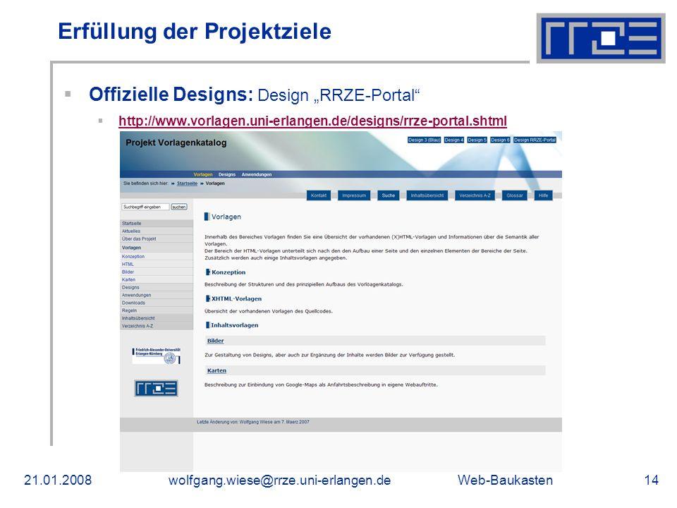 Web-Baukasten21.01.2008wolfgang.wiese@rrze.uni-erlangen.de14 Erfüllung der Projektziele Offizielle Designs: Design RRZE-Portal http://www.vorlagen.uni-erlangen.de/designs/rrze-portal.shtml
