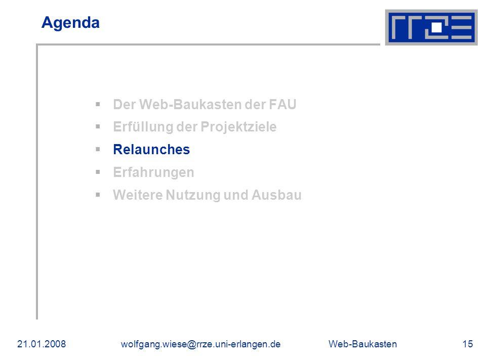 Web-Baukasten21.01.2008wolfgang.wiese@rrze.uni-erlangen.de15 Agenda Der Web-Baukasten der FAU Erfüllung der Projektziele Relaunches Erfahrungen Weitere Nutzung und Ausbau