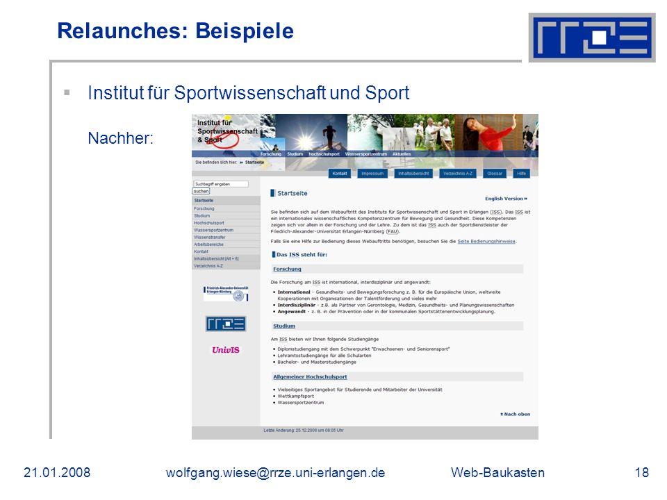 Web-Baukasten21.01.2008wolfgang.wiese@rrze.uni-erlangen.de18 Institut für Sportwissenschaft und Sport Nachher: Relaunches: Beispiele