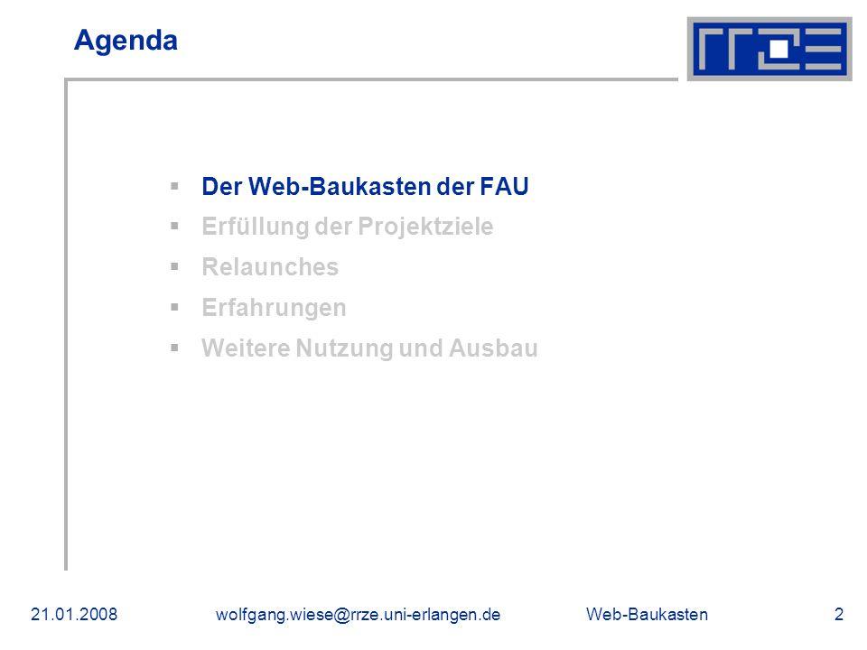 Web-Baukasten21.01.2008wolfgang.wiese@rrze.uni-erlangen.de2 Agenda Der Web-Baukasten der FAU Erfüllung der Projektziele Relaunches Erfahrungen Weitere Nutzung und Ausbau