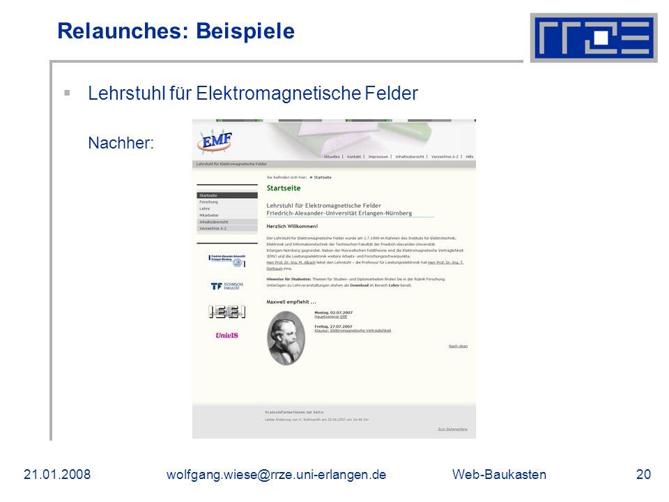 Web-Baukasten21.01.2008wolfgang.wiese@rrze.uni-erlangen.de20 Lehrstuhl für Elektromagnetische Felder Nachher: Relaunches: Beispiele