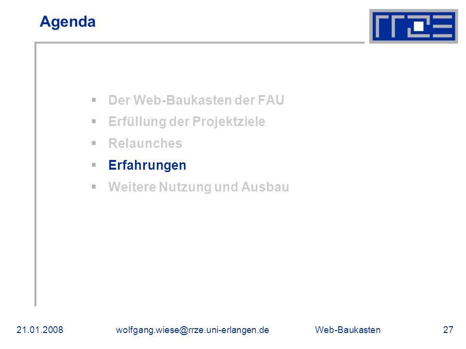 Web-Baukasten21.01.2008wolfgang.wiese@rrze.uni-erlangen.de27 Agenda Der Web-Baukasten der FAU Erfüllung der Projektziele Relaunches Erfahrungen Weitere Nutzung und Ausbau
