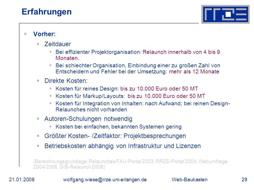 Web-Baukasten21.01.2008wolfgang.wiese@rrze.uni-erlangen.de29 Erfahrungen Vorher: Zeitdauer Bei effizienter Projektorganisation: Relaunch innerhalb von 4 bis 9 Monaten.