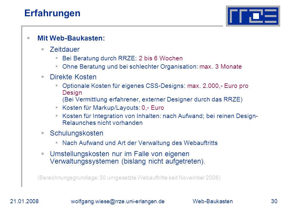 Web-Baukasten21.01.2008wolfgang.wiese@rrze.uni-erlangen.de30 Erfahrungen Mit Web-Baukasten: Zeitdauer Bei Beratung durch RRZE: 2 bis 6 Wochen Ohne Beratung und bei schlechter Organisation: max.
