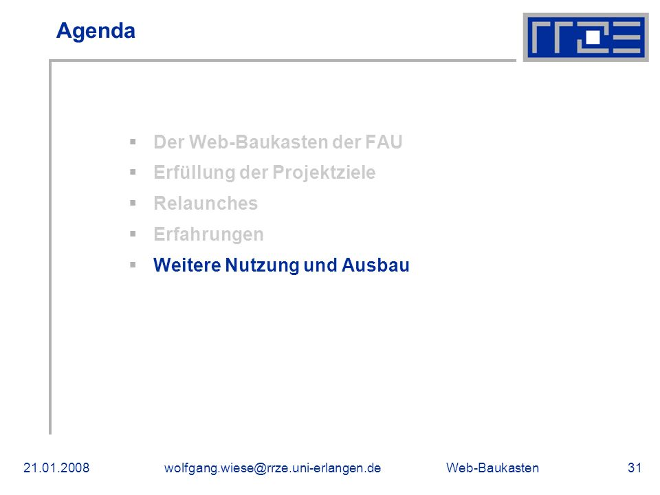 Web-Baukasten21.01.2008wolfgang.wiese@rrze.uni-erlangen.de31 Agenda Der Web-Baukasten der FAU Erfüllung der Projektziele Relaunches Erfahrungen Weitere Nutzung und Ausbau