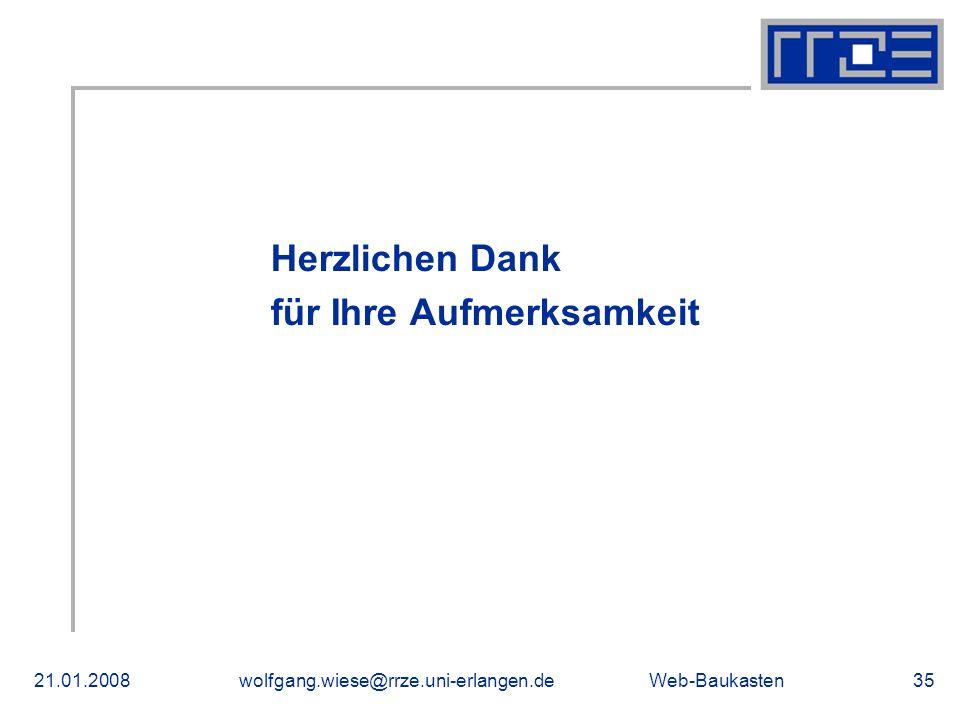 Web-Baukasten21.01.2008wolfgang.wiese@rrze.uni-erlangen.de35 Herzlichen Dank für Ihre Aufmerksamkeit