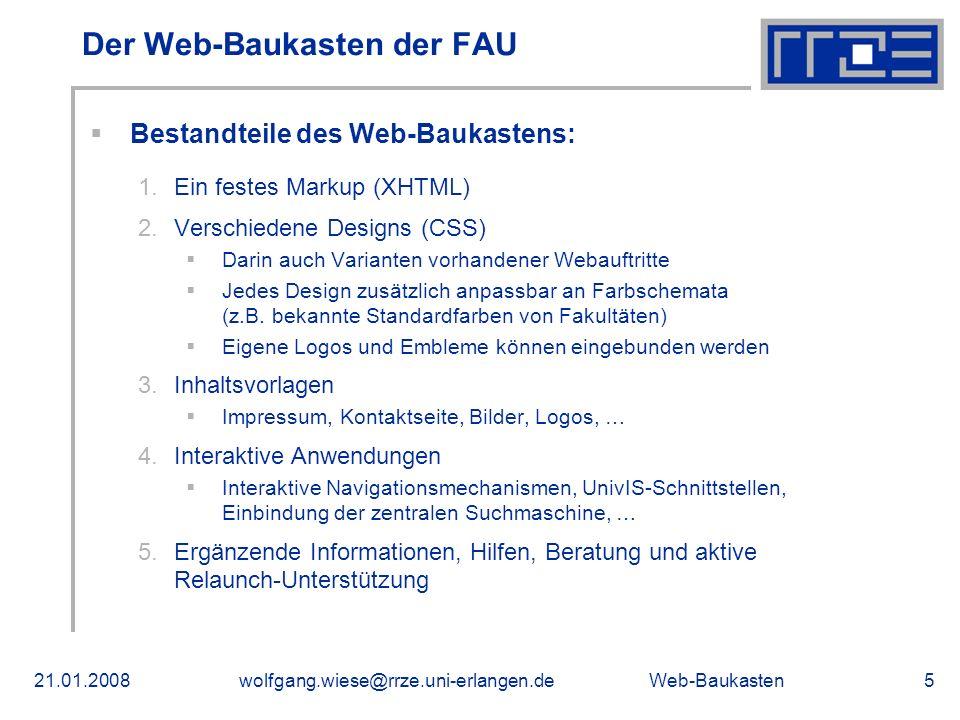 Web-Baukasten21.01.2008wolfgang.wiese@rrze.uni-erlangen.de5 Bestandteile des Web-Baukastens: 1.Ein festes Markup (XHTML) 2.Verschiedene Designs (CSS) Darin auch Varianten vorhandener Webauftritte Jedes Design zusätzlich anpassbar an Farbschemata (z.B.