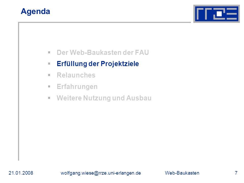 Web-Baukasten21.01.2008wolfgang.wiese@rrze.uni-erlangen.de7 Agenda Der Web-Baukasten der FAU Erfüllung der Projektziele Relaunches Erfahrungen Weitere Nutzung und Ausbau