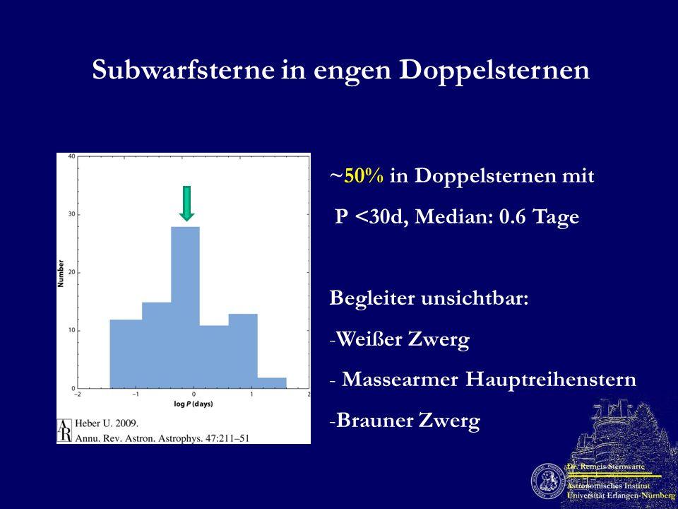 Subwarfsterne in engen Doppelsternen ~50% in Doppelsternen mit P <30d, Median: 0.6 Tage Begleiter unsichtbar: -Weißer Zwerg - Massearmer Hauptreihenst