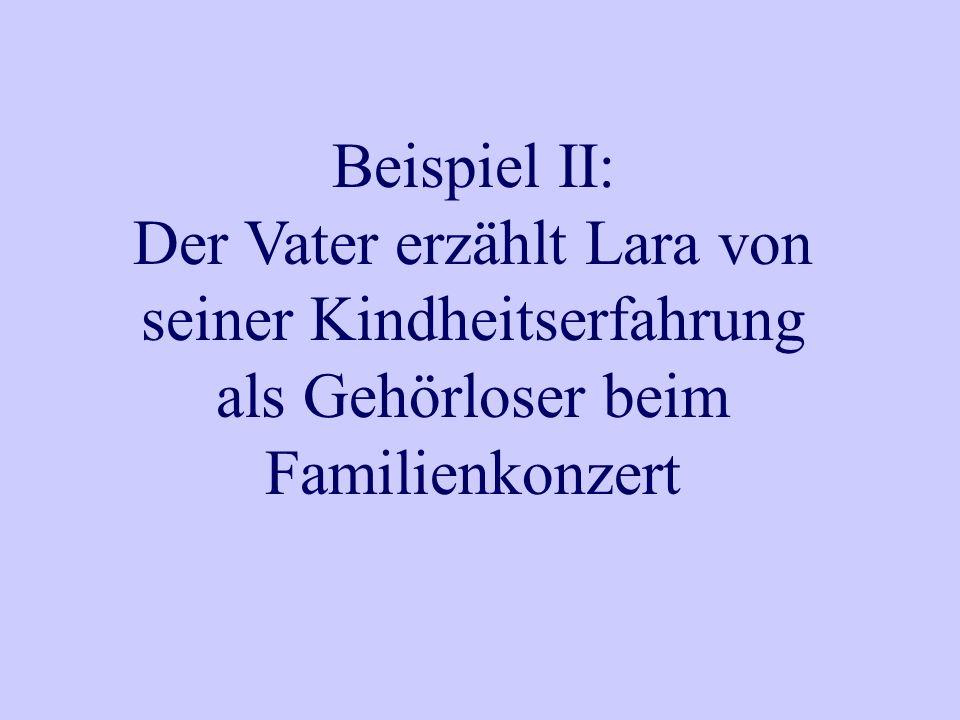 Beispiel II: Der Vater erzählt Lara von seiner Kindheitserfahrung als Gehörloser beim Familienkonzert
