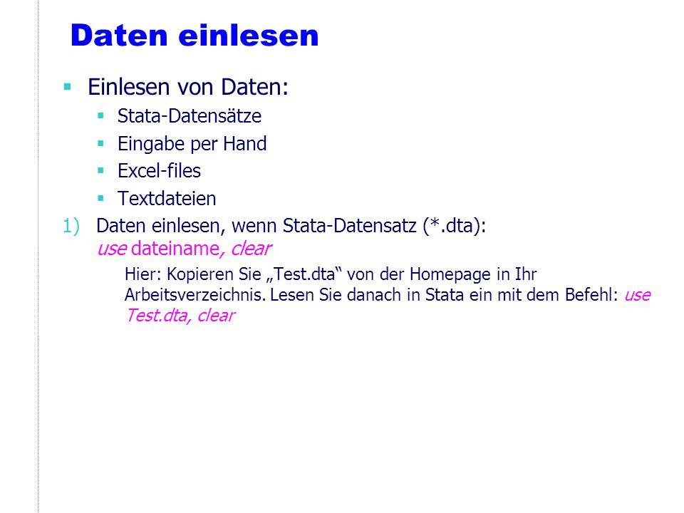 Daten einlesen Einlesen von Daten: Stata-Datensätze Eingabe per Hand Excel-files Textdateien 1)Daten einlesen, wenn Stata-Datensatz (*.dta): use datei