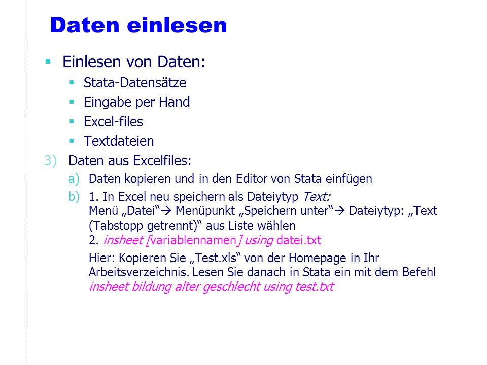 Daten einlesen Einlesen von Daten: Stata-Datensätze Eingabe per Hand Excel-files Textdateien 3)Daten aus Excelfiles: a)Daten kopieren und in den Edito
