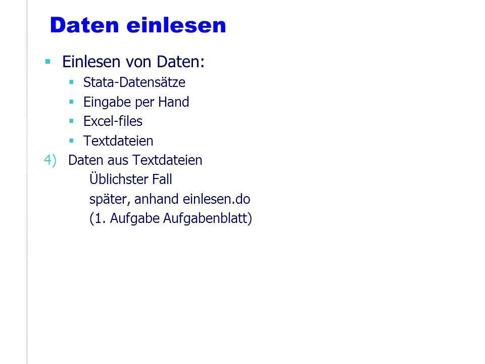 Daten einlesen Einlesen von Daten: Stata-Datensätze Eingabe per Hand Excel-files Textdateien 4)Daten aus Textdateien Üblichster Fall später, anhand ei